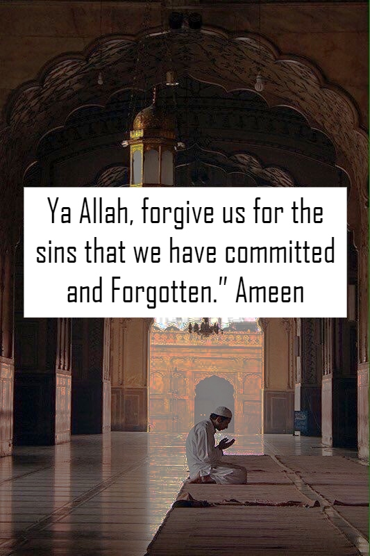 Ya Allah, forgive us for the sind that we have committed and forgotten. Ameen