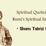 Shams Tabrizi Quotes Spiritual Quotes From Rumi S Spiritual Instructor
