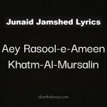 Aey Rasool-e-Ameen Khatm-Al-Mursalin – Junaid Jamshed (Lyrics)