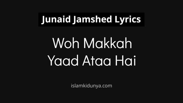 Woh Makkah Yaad Ataa Hai – Junaid Jamshed (Lyrics)