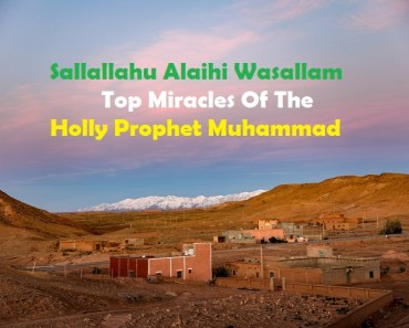Sallallahu Alaihi Wasallam Top Miracles Of The Holly Prophet Muhammad_Islam Sunnat