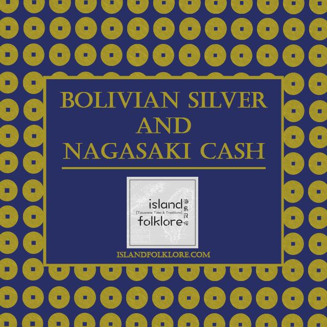 Bolivian Silver and Nagasaki Cash