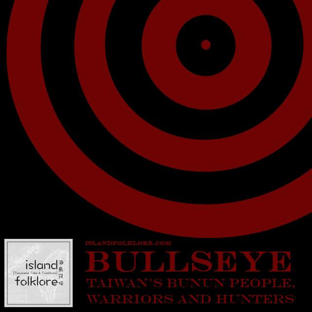 Bullseye: Taiwan's Bunun People, Warriors and Hunters