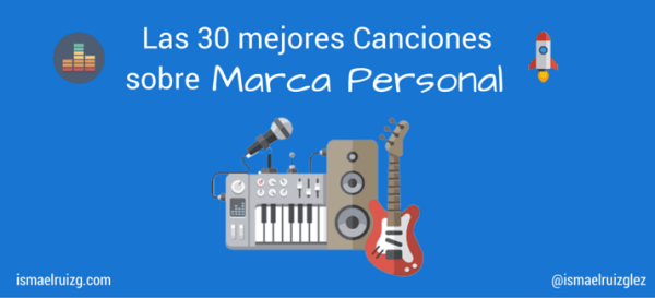 Las 30 mejores canciones sobre Marca Personal ismaelruizg.com ismael ruiz gonzalez