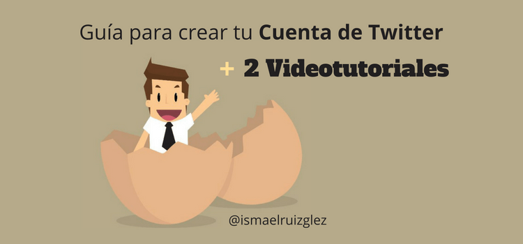 Guía para crear una Cuenta de Twitter + 2 Videotutoriales paso a paso