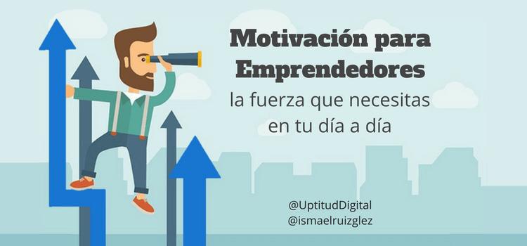 Motivación para Emprendedores, la fuerza que necesitas para crear tu propio negocio