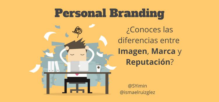 Personal Branding: Descubriendo la diferencia entre Imagen, Marca Personal y Reputación