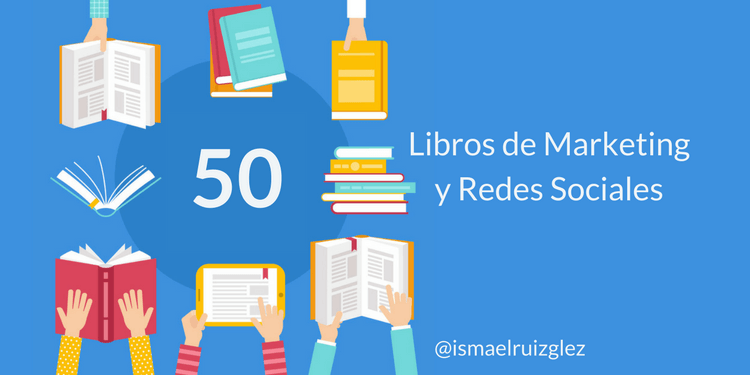 50 Libros de Marketing, Redes Sociales y Emprendedores imprescindibles en 2018