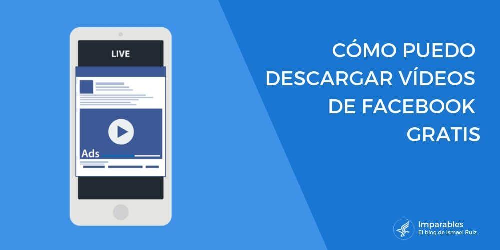 ¿Cómo descargar vídeos de Facebook sin programas, desde PC, móvil Android y iPhone?