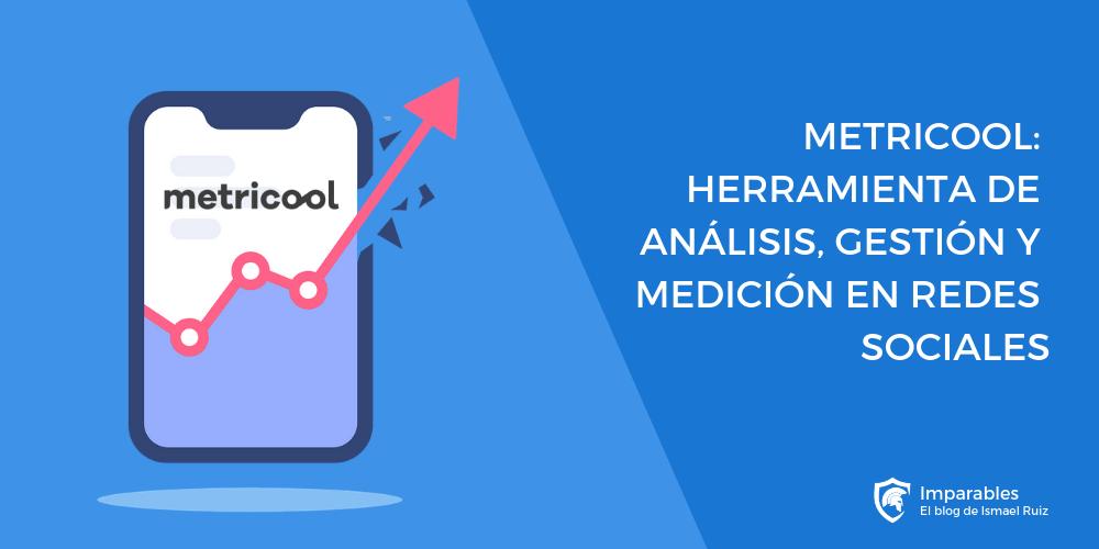 Metricool: la herramienta para analizar, gestionar y medir tus estrategias digitales