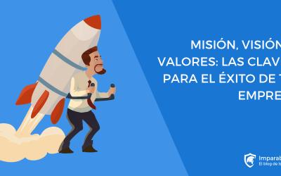 Misión, visión y valores: las claves para el éxito de tu empresa + Ejemplos