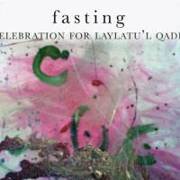 Fasting: Preparation for Laylatu'l Qadr - Article by Yasmin P. Karim