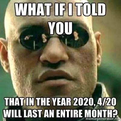 , HAPPY 420 4/2020 – The most stonery of stoner days