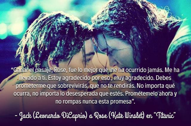 "- Jack (Leonardo DiCaprio) a Rose (Kate Winslet) en ""Titanic"""