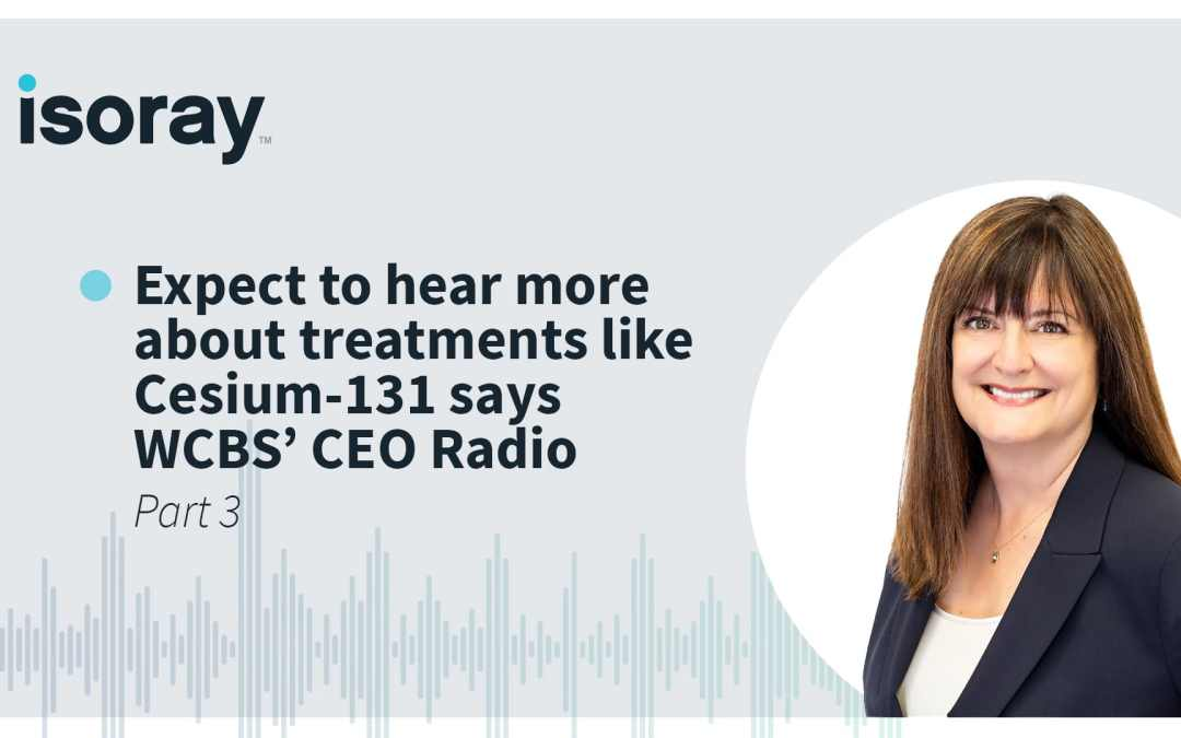 Expect to hear more about treatments like Cesium-131 says WCBS' CEO Radio talking with CEO Lori Woods