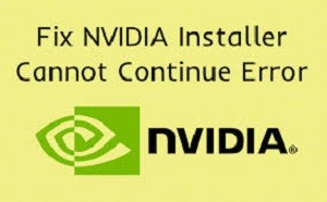 Fixed: NVIDIA Installer Cannot Continue Error in Windows 10 (Resolved)