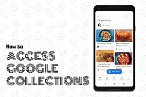 How to Access Google Collections – Complete Guide in 2020