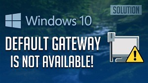Fixed: Default Gateway Is Not Available On Windows 10