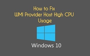 Fixed: WMI Provider Host High CPU Usage on Windows 10