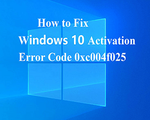 Fixed: Activation Error 0xC004F025 on Windows 10 – Complete Guide