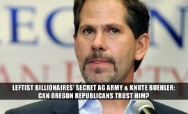 Can Republicans trust Knute Buehler? Plus, Leftist billionaires' secret army planted in states' attorneys general offices