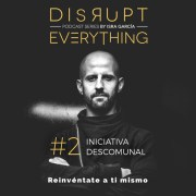 Disrupt Everything Podcast #2: cómo adquirir una iniciativa descomunal