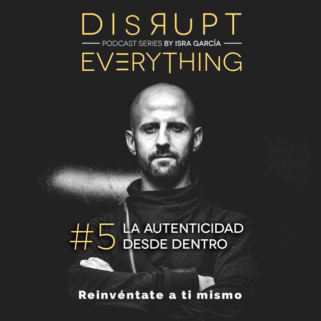 la autenticidad - disrupt everything podcast