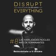 Las mejores y más determinantes habilidades núcleo - Disrupt Everything Podcast Series