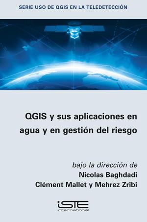 Libro QGIS y sus aplicaciones en agua y en gestión del riesgo - Nicolas Baghdadi, Clément Mallet y Mehrez Zribi