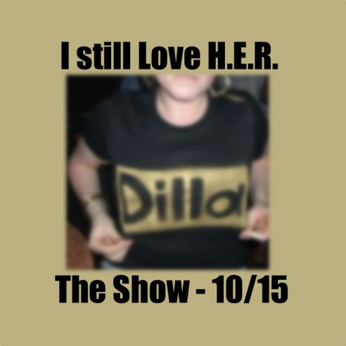 I Still Love H.E.R. - The Show 10:15 (Artwork)