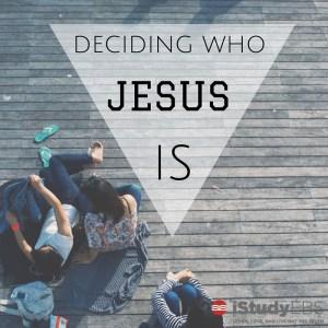 Deciding Who Jesus Is