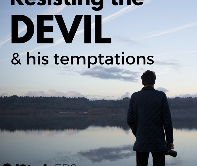 Resisting the Devil and His Temptations