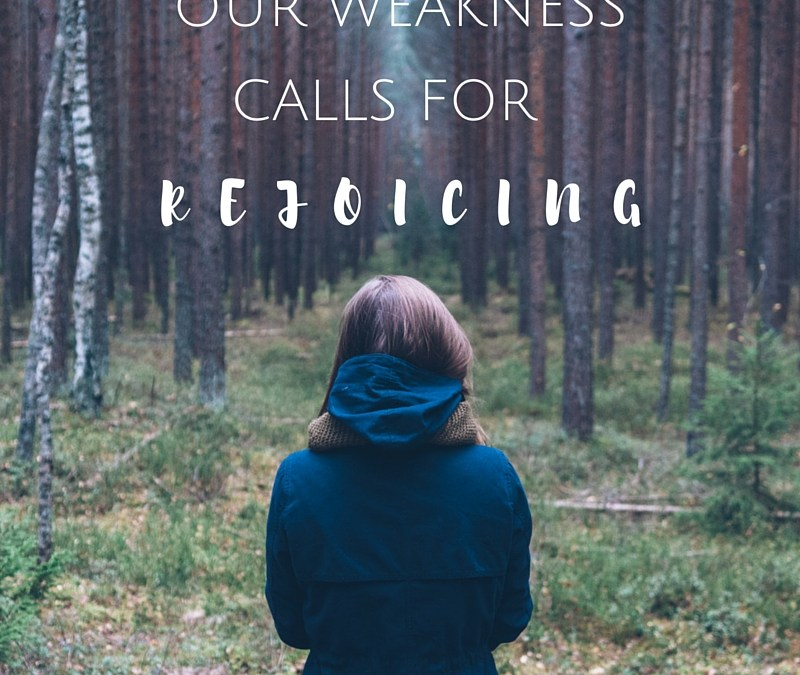 Our Weakness Calls for Rejoicing