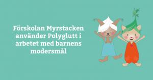 Förskolan Myrstacken använder Polyglutt i arbetet med barnens modersmål 3