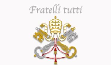 Enciclica Fratelli tutti: Testo completo, riassunto e commento