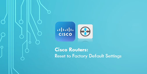 Reset Cisco Router to Factory Default Settings