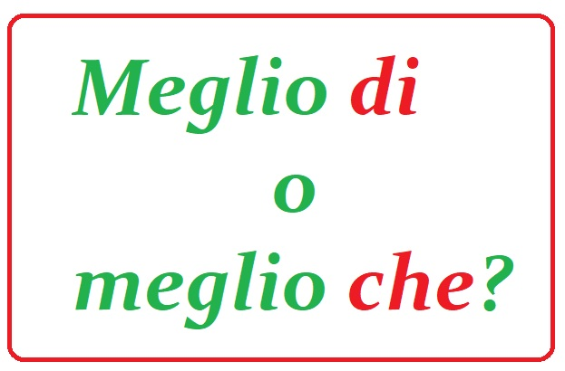 meglio di o meglio che? CONFRONTI LINGUA ITALIANA