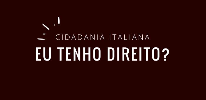 Como saber se tenho direito a Cidadania Italiana?