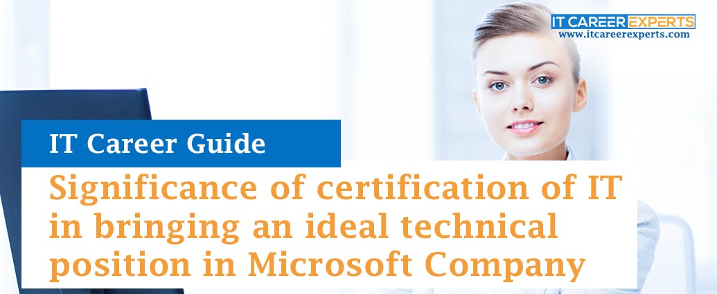 Significance of certification of IT in bringing an ideal technical position in Microsoft Company