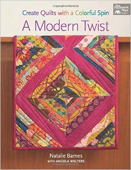 A Modern Twist: Create Quilts with a Colorful Spin by Natalie Barnes & Angela Walters