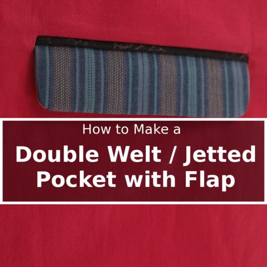 Tutorial: Double Welt Jetted Pocket with Flap