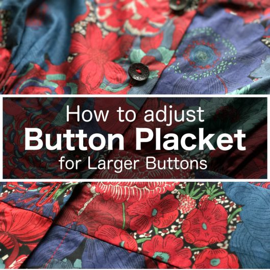 How to adjust button placket for larger buttons