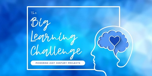 The Big Learning Challenge: Powering 21st Century Projects