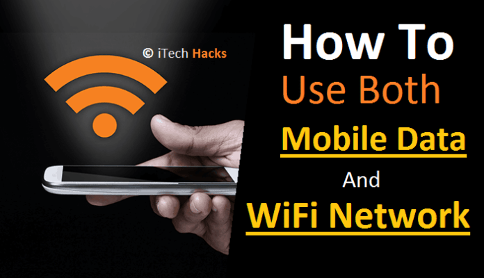 How To Use Mobile Data and WiFi Network Simuntanesly  - Use Mobile Data and WiFi Network - 2 Ways To Use Both Mobile Data and WiFi Network Simultaneously 2019