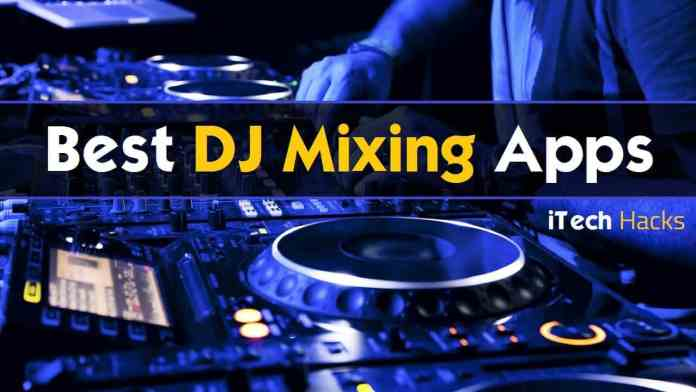 Top 10 Free Best DJ Mixing or Trance Making Apps For Android, iOS  - Best DJ Apps Android iOS iTechHacks - Top (10+) Free Best DJ or Trance Making Apps For Android, iOS 2018