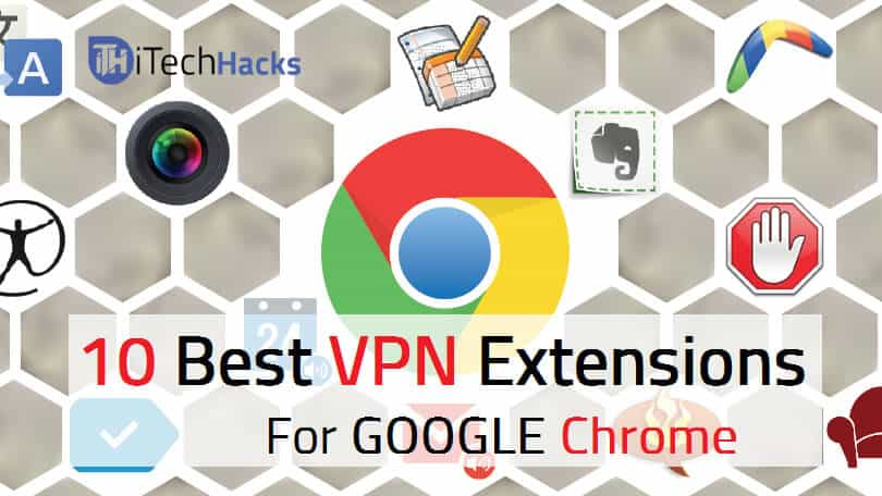 Top 10* Best Free VPN Extensions For Google Chrome Browser 2017