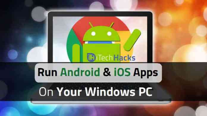 How To Run Android and iPhone iOS Apps on PC Using Emulators