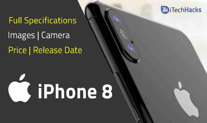 Get iPhone 8: Features, Camera, Leaked Photos, Release Date 12 September 2017