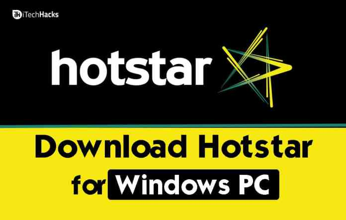 Download Hotstar for Windows XP/7/8/8.1/10 PC 2018