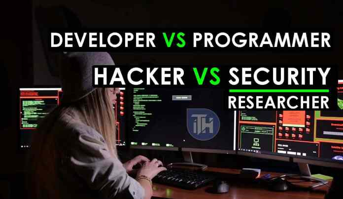 itechhacks Difference Between Hacker, Programmer, Developer and Security Researcher?  - Hacker Programmer Developer and Security Researcher - Hacker vs Programmer vs Developer vs Security Researcher? (Best Differences)